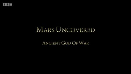 BBC - Mars Uncovered: Ancient God of War (2019)