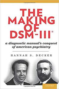 The Making of DSM-III®: A Diagnostic Manual's Conquest of American Psychiatry [Repost]