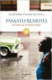 Passato remoto - Un'indagine di Mario Conde - Leonardo Padura Fuentes (Repost)