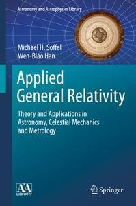 Applied General Relativity: Theory and Applications in Astronomy, Celestial Mechanics and Metrology (Repost)