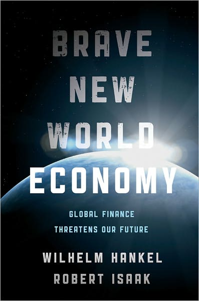 Brave New World Economy: Global Finance Threatens Our Future (repost)