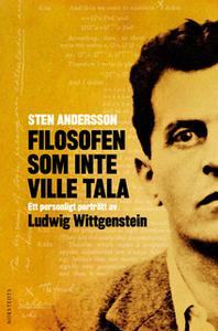 «Filosofen som inte ville tala - ett personligt porträtt av Ludwig Wittgenstein» by Sten Andersson