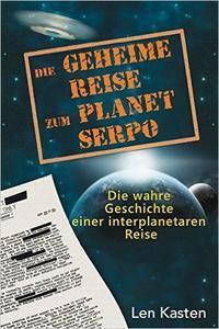 Die geheime Reise zum Planet Serpo: Die wahre Geschichte einer interplanetaren Reise