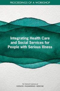 Integrating Health Care and Social Services for People with Serious Illness