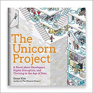 The Unicorn Project: A Novel About Developers, Digital Disruption, and Thriving in the Age of Data [Audiobook]