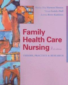 Family Health Care Nursing: Theory, Practice, and Research, 3rd Edition (Hanson, Family Health Care Nursing)