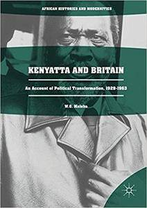 Kenyatta and Britain: An Account of Political Transformation, 1929-1963