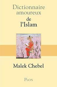 """Malek Chebel, """"Dictionnaire amoureux de l'islam"""" (repost)"""