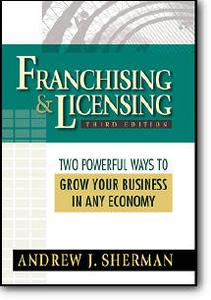 Andrew J. Sherman, «Franchising & Licensing: Two Powerful Ways to Grow Your Business in Any Economy» (3rd edition)