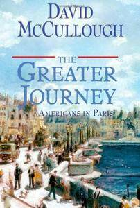 David McCullough - The Greater Journey: Americans in Paris [Repost]