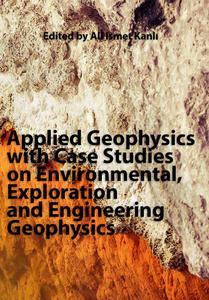 """""""Applied Geophysics with Case Studies on Environmental, Exploration and Engineering Geophysics"""" ed. by Ali Ismet Kanlı"""