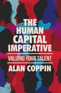 The Human Capital Imperative: Valuing Your Talent