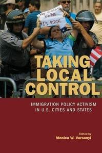 Taking Local Control Immigration Policy Activism in U.S. Cities and States