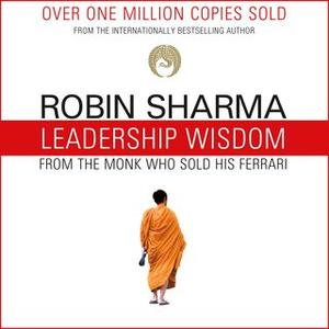 «Leadership Wisdom from the Monk Who Sold His Ferrari: The 8 Rituals of Visionary Leaders» by Robin Sharma