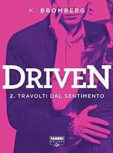 K. Bromberg - Driven Vol.02. Travolti dal sentimento