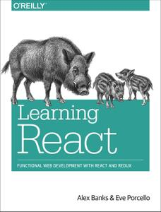 Learning React: Functional Web Development with React and Redux (Rev. 2)