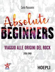 Carlo Massarini - Absolute beginners. Viaggio alle origini del rock 1936-1969