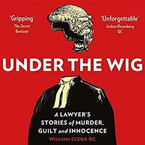 Under the Wig: A Lawyer's Stories of Murder, Guilt and Innocence [Audiobook]