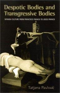 Despotic Bodies and Transgressive Bodies: Spanish Culture from Francisco Franco to Jesus Franco