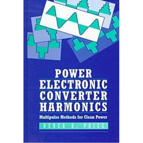 "D. A. Paice, ""Power Electronic Converter Harmonics: Multipulse Methods for Clean Power"""