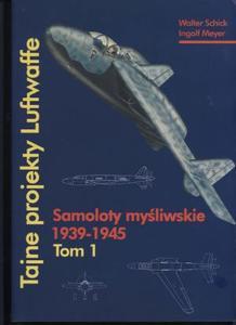Tajne projekty Luftwaffe. Tom 1: Samoloty myśliwskie 1939-1945 (Repost)