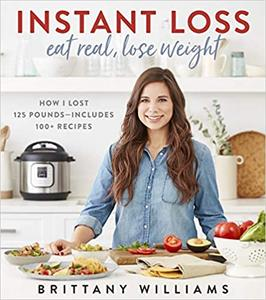 Instant Loss: How I Lost 125 Pounds—Includes 100+ Recipes