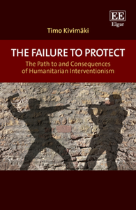 The Failure to Protect : The Path to and Consequences of Humanitarian Interventionism