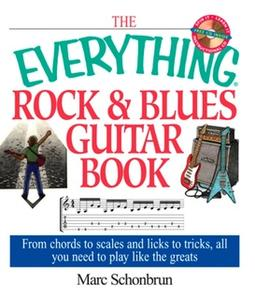 «The Everything Rock & Blues Guitar Book: From Chords to Scales and Licks to Tricks, All You Need to Play Like the Great