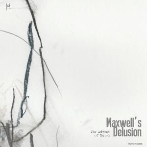 The Advent of March - Maxwell's Delusion (2017)