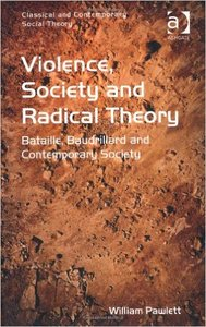 Violence, Society and Radical Theory: Bataille, Baudrillard, and Contemporary Society (repost)
