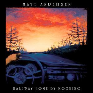 Matt Andersen - Halfway Home By Morning (2019)
