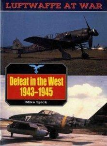 Defeat in the West 1943-1945 (Luftwaffe at War 6) (Repost)