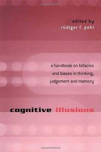 Cognitive Illusions: A Handbook on Fallacies and Biases in Thinking, Judgement and Memory (Repost)