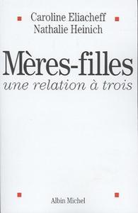 """Caroline Eliacheff, Nathalie Heinich, """"Mères-filles, une relation à trois"""""""