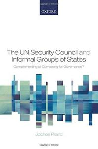 The UN Security Council and Informal Groups of States Complementing or Competing for Governance