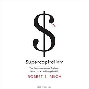 Supercapitalism: The Transformation of Business, Democracy, and Everyday Life [Audiobook]