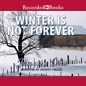 «Winter Is Not Forever» by Janette Oke