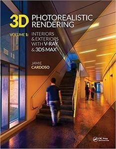 3D Photorealistic Rendering: Interiors & Exteriors with V-Ray and 3ds Max