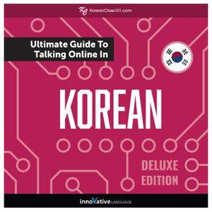 Learn Korean: The Ultimate Guide to Talking Online in Korean, Deluxe Edition [Audiobook]