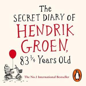 «The Secret Diary of Hendrik Groen, 83¼ Years Old» by Hendrik Groen