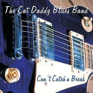 The Cat Daddy Blues Band - Can't Catch A Break (2018)