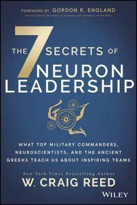 The 7 Secrets of Neuron Leadership: What Top Military Commanders, Neuroscientists, and the Ancient Greeks Teach Us about...