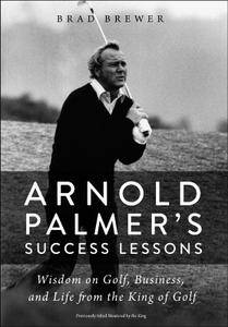 Arnold Palmer's Success Lessons: Wisdom on Golf, Business, and Life from the King of Golf