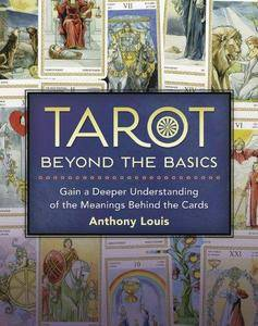 Tarot Beyond the Basics: Gain a Deeper Understanding of the Meanings Behind the Cards (Repost)