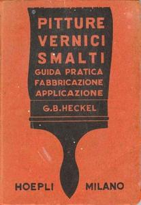 G.Heckel - Pitture Vernici Smalti. Guida pratica fabbricazione applicazione (1954)