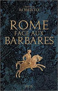 Rome face aux Barbares. Une histoire des sacs de la Ville - Umberto Roberto