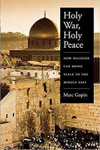 Holy war, holy peace: how religion can bring peace to the Middle East by Marc Gopin