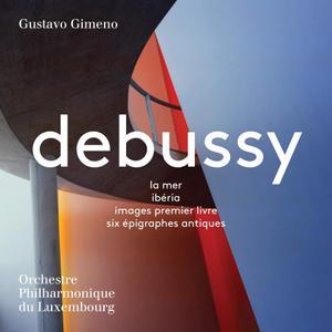 Orchestre Philharmonique du Luxembourg & Gustavo Gimeno - Debussy: La mer, Ibéria, Images & 6 Épigraphes antiques (2018)