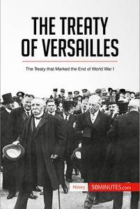 The Treaty of Versailles: The Treaty that Marked the End of World War I (History)