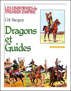 Les uniformes du Premier Empire - Tome 6: Dragons et Guides D'Etat-Major